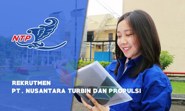 Rekrutmen PT Nusantara Turbin dan Propulsi (NTP) Tahun 2019