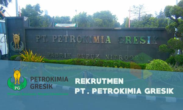 Rekrutmen PT Petrokimia Gresik [Perusahaan BUMN] Tahun 2019