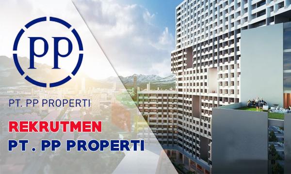 Rekrutmen PP Properti [Anak Perusahaan PT PP (Persero), Tbk]