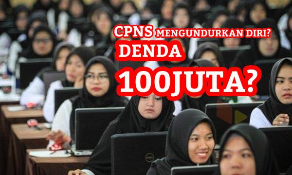 Sanksi Denda Bagi CPNS yang Mengundurkan Diri