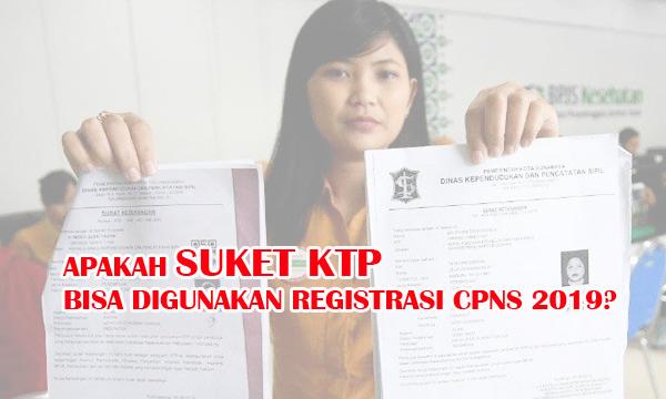 Apakah Suket KTP bisa Registrasi CPNS Tahun 2019?